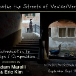 Breathe the Streets of Venice and Verona: Introduction to Design/Composition Workshop with Adam Marelli and Eric Kim (9/17-9/22)