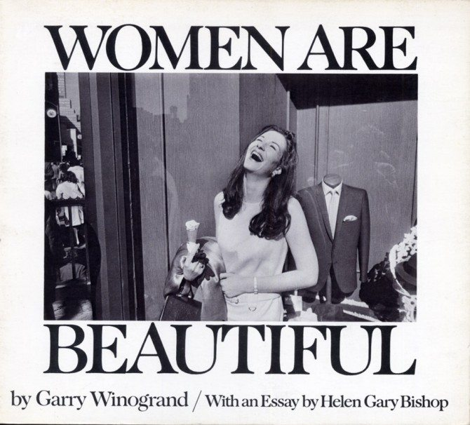 garry winogrand women are beautiful 670x606 Semiotics and Context: Why Advertising Is Evil And How You Can Better Your Photography Through It   by Peter Barker Morgan
