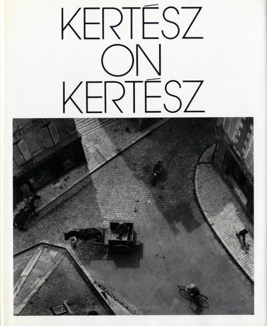 kertesz on kertesz 540x660 10 Lessons Andre Kertesz Has Taught Me About Street Photography