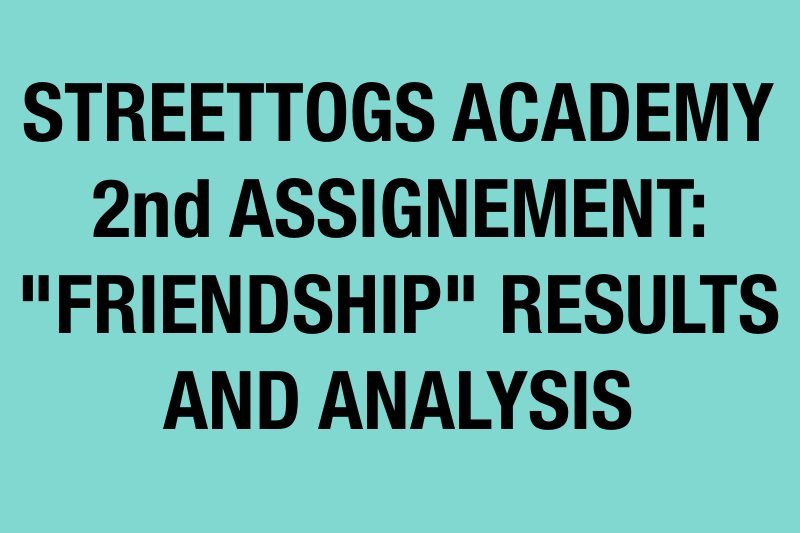 Streettogs Academy Friendship results Streettogs Academy 2nd Assignment Friendship Results and Analysis