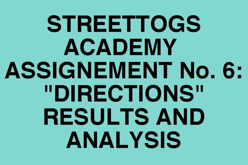 Assignment 6 results Streettogs Academy No. 6 Directions Results and Analysis