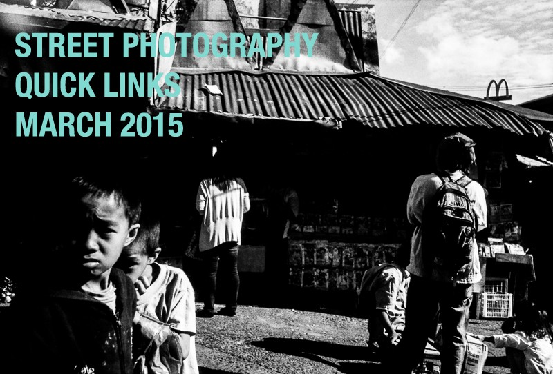 Street Photography Quick Links: March 2015