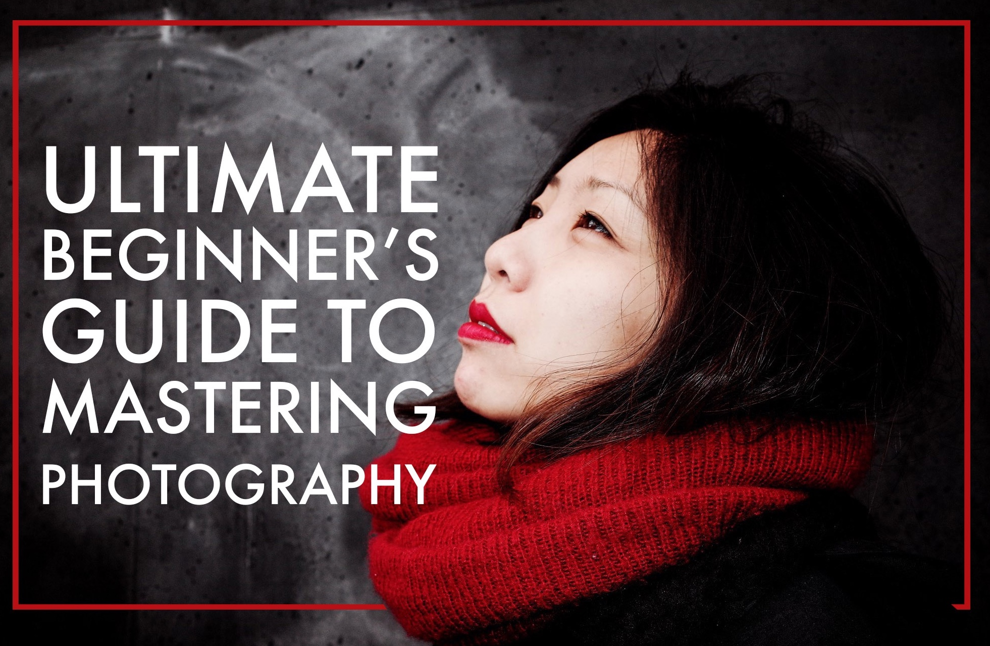 Ultimate Beginner's Guide to Mastering Photography